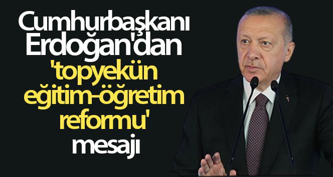 Cumhurbaşkanı Erdoğan'dan 'topyekün eğitim-öğretim reformu' mesajı