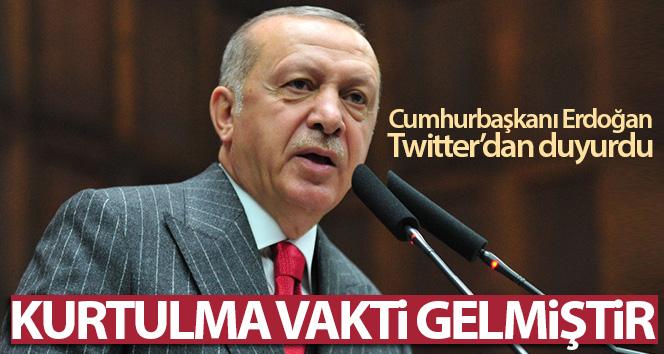 Cumhurbaşkanı Erdoğan: 'Kurtulma vakti gelmiştir'