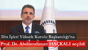 Din İşleri Yüksek Kurulu Başkanılığı'na Prof. Dr. Abdurrahman Haçkalı seçildi