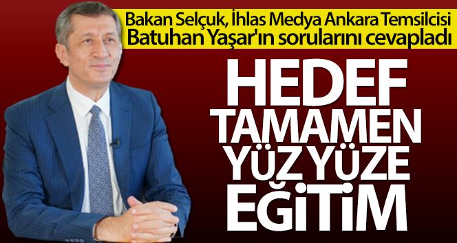 Milli Eğitim Bakanı Ziya Selçuk: 'Hedef tamamen yüz yüze eğitim'