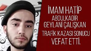 Genç İmam Hatip trafik kazası sonucu vefat etti.