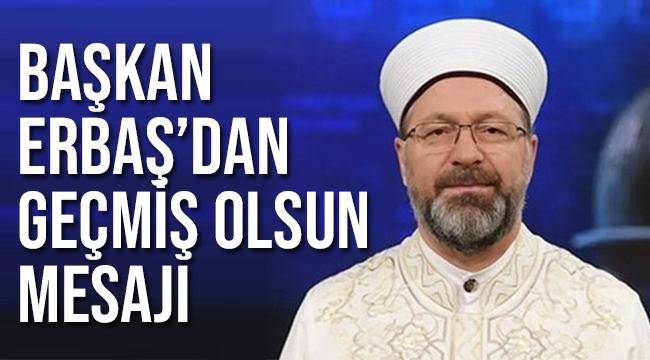 Başkan ERBAŞ Ali ERBAŞ geçmiş olsun mesajı yayınladı.