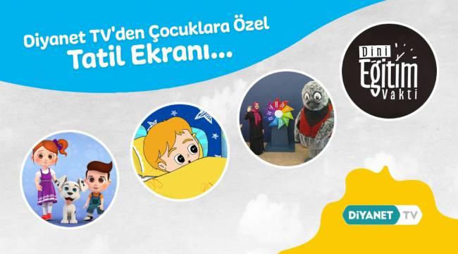 Diyanet TV'den çocuklara özel tatil ekranı…