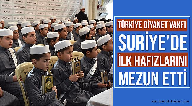 Türkiye Diyanet Vakfı Suriye'de yılın ilk hafızlarını mezun etti