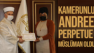 Andree Perpetue Kelime-i Şehâdet getirerek Müslüman oldu