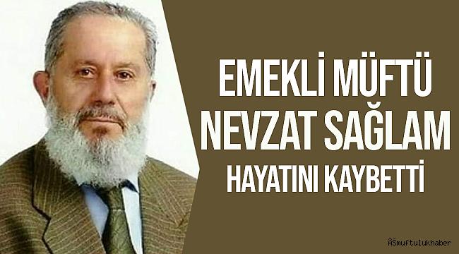 Emekli Müftü Nevzat Sağlam Hoca vefat etti