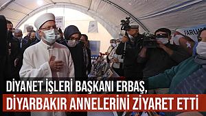 Erbaş, Diyarbakır Annelerini ziyaret etti