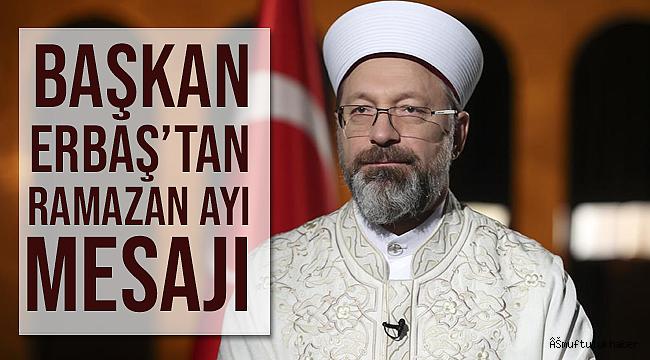Başkan Erbaş'tan Ramazan Ayı Mesajı