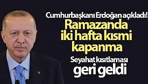 Cumhurbaşkanı Erdoğan açıkladı! Ramazanda iki hafta kısmi kapanma