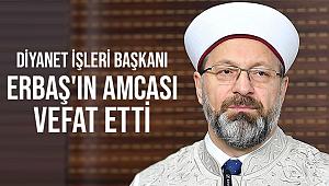 Diyanet İşleri Başkanı Erbaş'ın amcası vefat etti