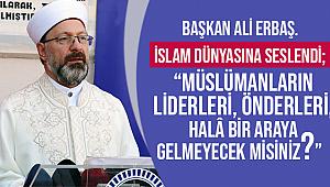 Başkan ERBAŞ İslam dünyasına seslendi