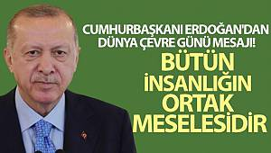 Cumhurbaşkanı Erdoğan'dan Dünya Çevre Günü mesajı