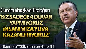 Cumhurbaşkanı Erdoğan: 'Biz sadece 4 duvar yapmıyoruz, insanımıza yuva kazandırıyoruz'
