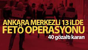 Ankara'da FETÖ operasyonu: 40 gözaltı kararı