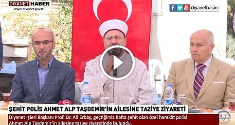 Başkan Erbaş'tan Şehit Polis Ahmet Alp Taşdemir'in ailesine taziye ziyareti