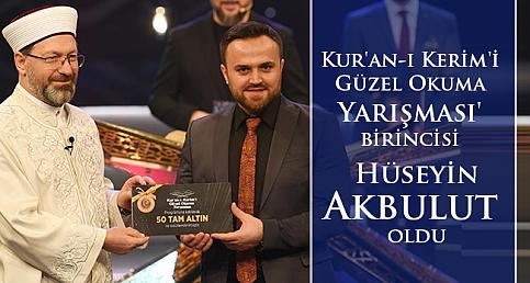 Kur'an-ı Kerim'i Güzel Okuma Yarışması'nın Birincisi Hüseyin Akbulut