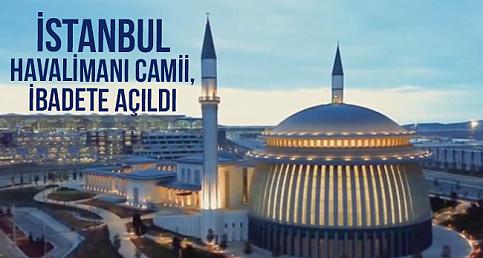 İstanbul Havalimanı Camii, ibadete açıldı.